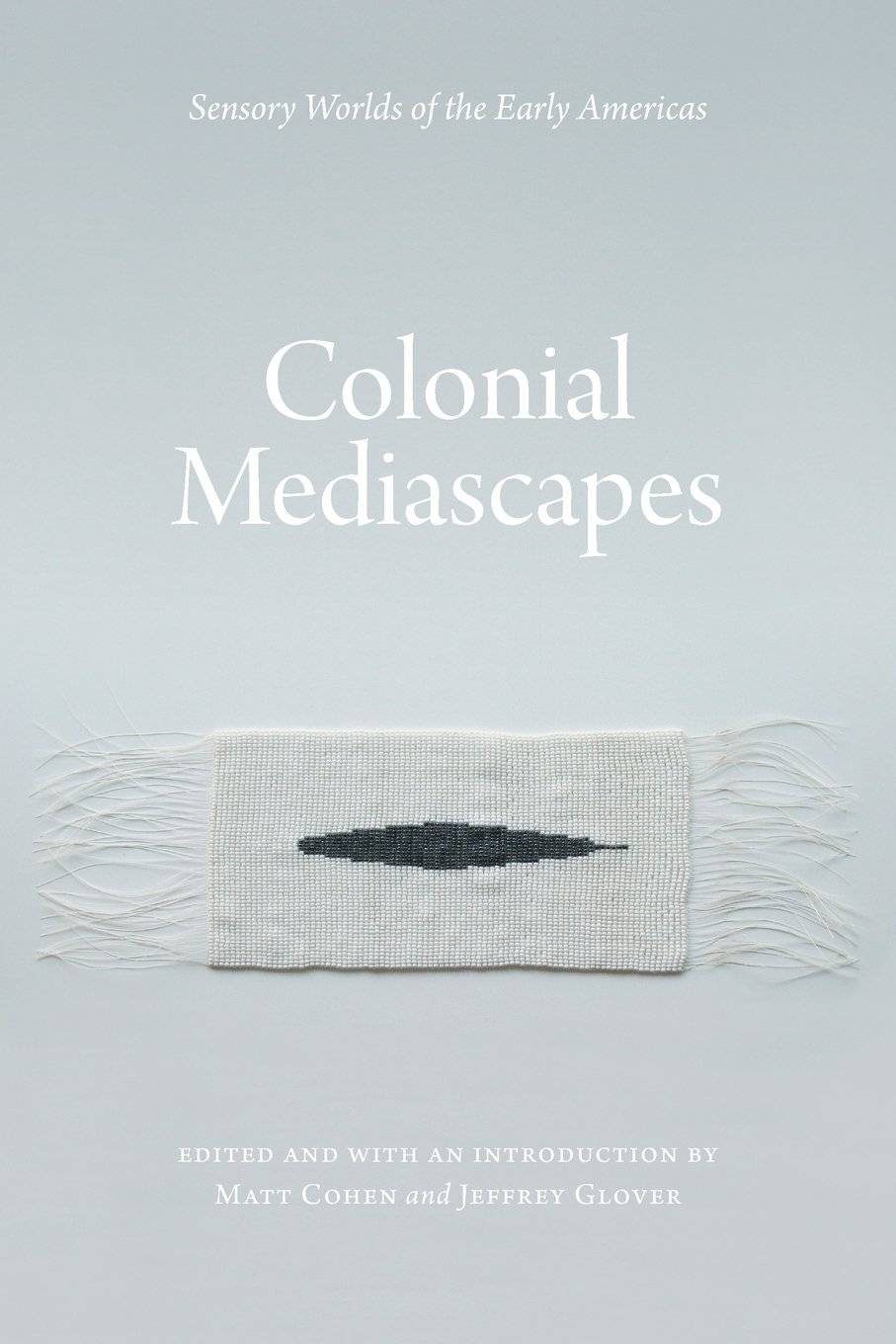 Cover image for Colonial Mediascapes: Sensory Worlds of the Early Americas