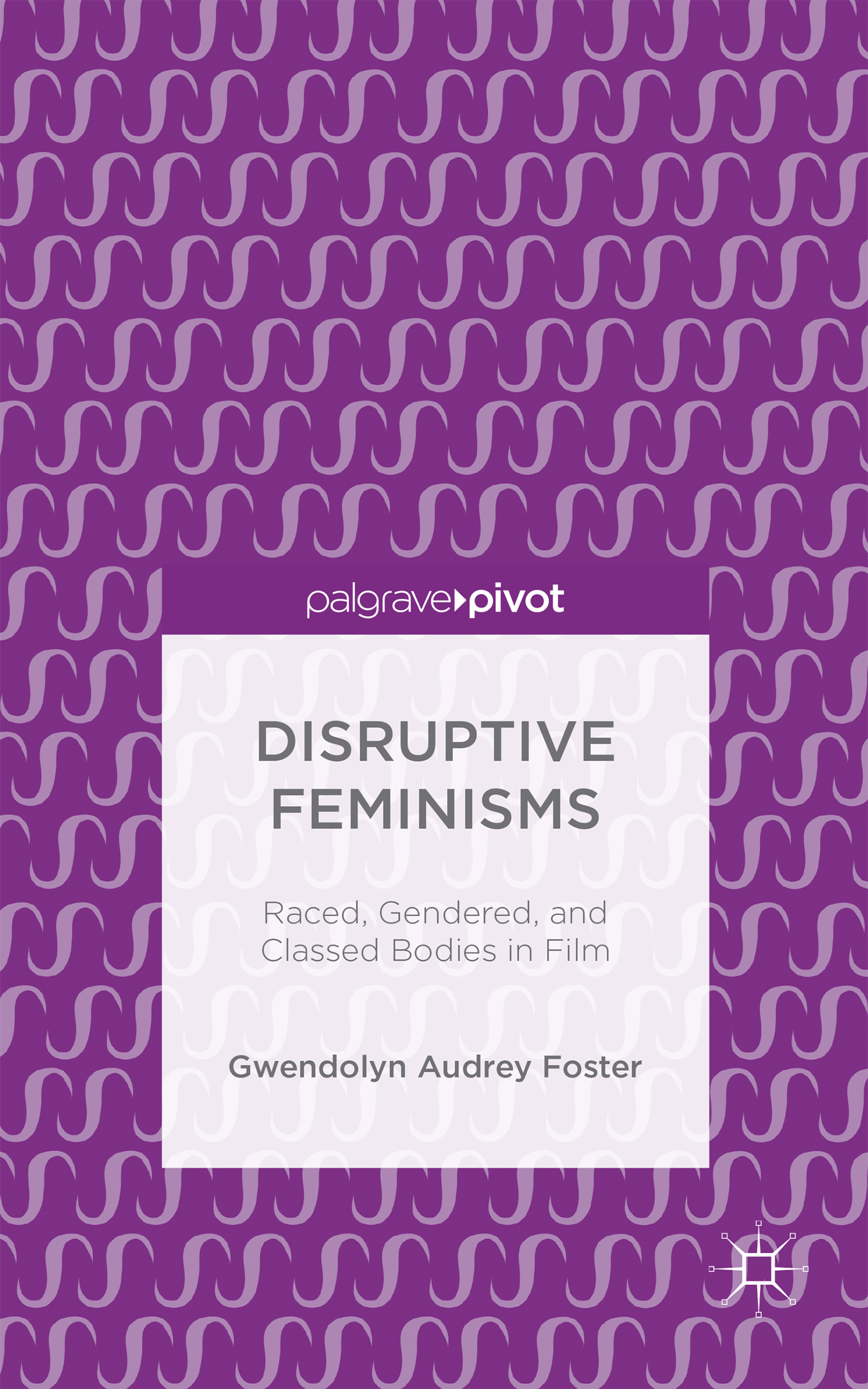 Cover image for Disruptive Feminisms: Raced, Gendered, and Classed Bodies in Film