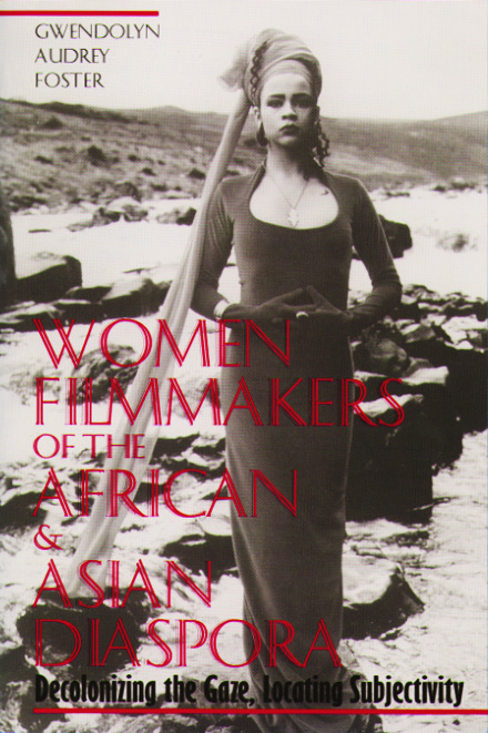 Cover image for Women Filmmakers of the African and Asian Diaspora: Decolonizing the Gaze, Locating Subjectivity
