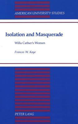Cover image for Isolation and Masquerade: Willa Cather's Women
