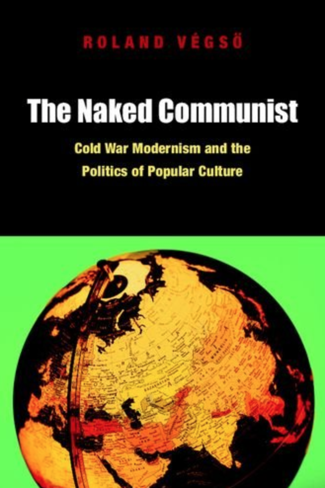 Cover image for The Naked Communist: Cold War Modernism and the Politics of Popular Culture