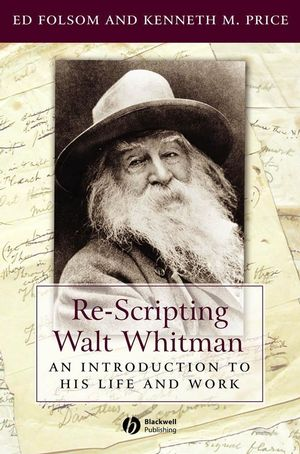 Cover image for Re-Scripting Walt Whitman: An Introduction to His Life and Work