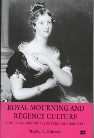 Cover image for Royal Mourning and Regency Culture: Elegies and Memorials of Princess Charlotte