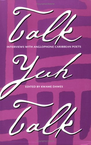 Cover image for Talk Yuh Talk: Interviews with Anglophone Caribbean Poets