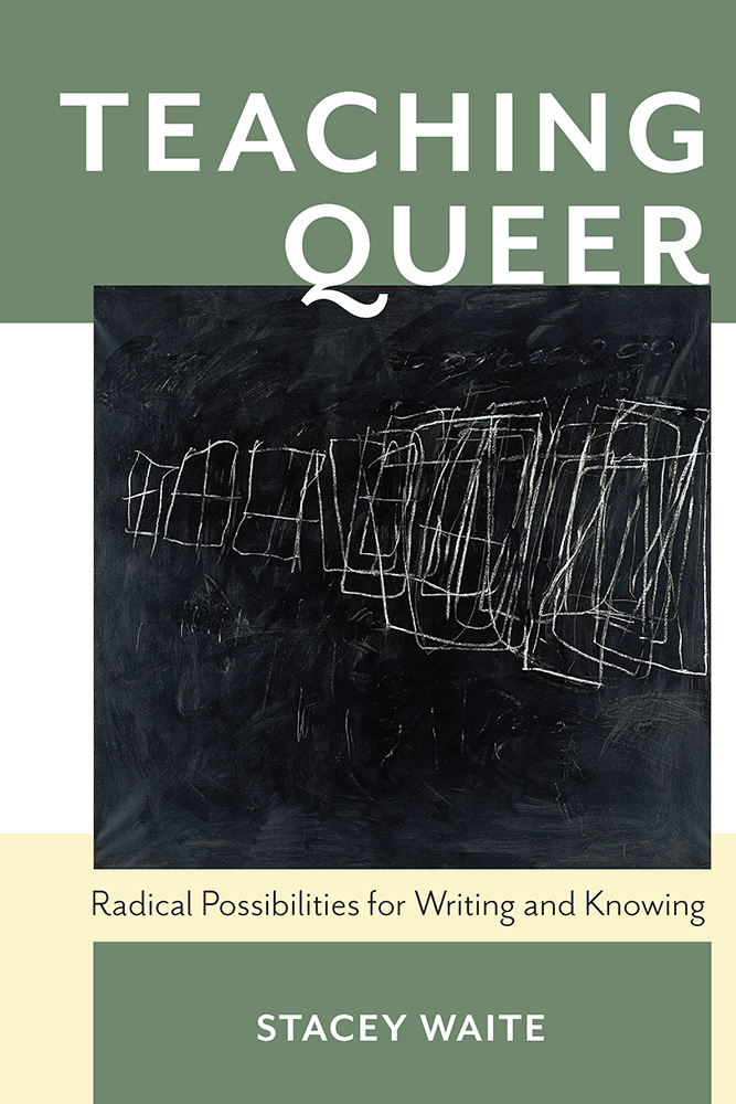 Cover image for Teaching Queer: Radical Possibilities for Writing and Knowing.