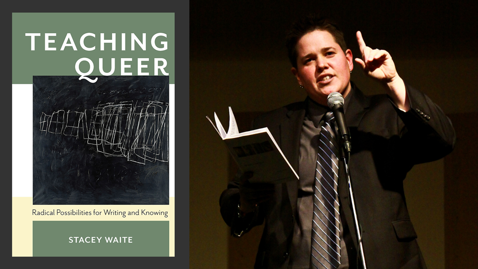 Stacey Waite and the cover of TEACHING QUEER; links to news story Waite's new book explores queer pedagogy of writing
