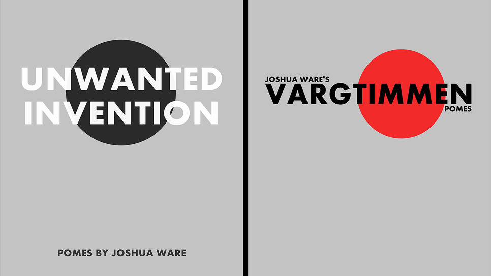 Cover images for Unwanted Invention and Vargtimmen, the two newest collections of poetry from Joshua Ware; links to news story