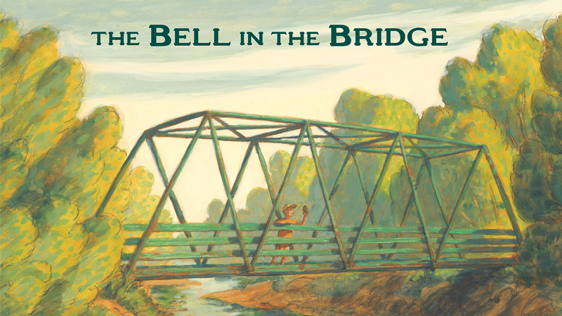 Cover image from Ted Kooser's latest picture book THE BELL IN THE BRIDGE