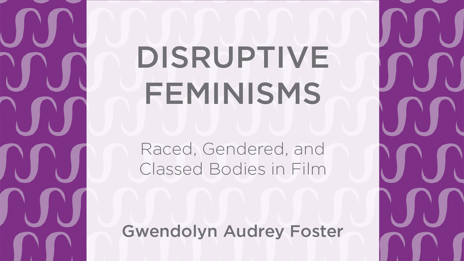Cover image from Disruptive Feminisms by Gwendolyn Audrey Foster