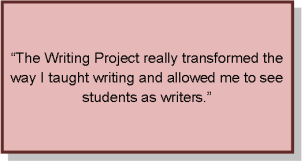 The Writing Project really transformed the way I taught writing and allowed me to see students as writers.