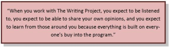 """When you work with The Writing Project, you expect to be listened to, you expect to be able to share your own opinions, and you expect to learn from those around you because everything is built on everyone's buy into the program."""