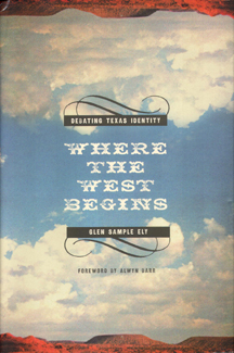 Debating Texas Identity: Where the West Begins by Glen Sample Ely