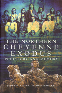 The Northern Cheyenne Exodus in Hsitory and Memory by James N. Leiker, Ramon Powers