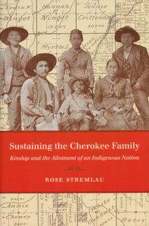 Susaning the Cherokee Family: Kinship and the Allotment of an Indigenous Nation by Rose Stremlau