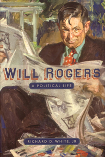 Will Rogers: A Political Life by Richard D. White, Jr.